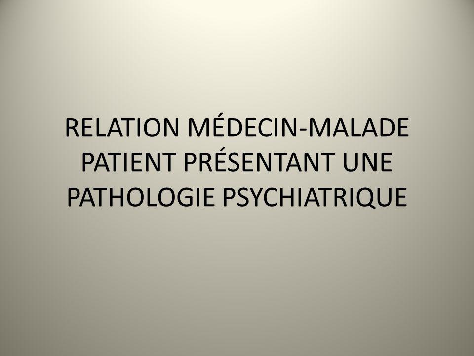 RELATION MÉDECIN-MALADE PATIENT PRÉSENTANT UNE PATHOLOGIE PSYCHIATRIQUE