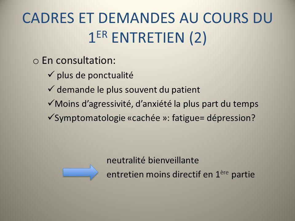CADRES ET DEMANDES AU COURS DU 1 ER ENTRETIEN (2) o En consultation: plus de ponctualité demande le plus souvent du patient Moins dagressivité, danxié