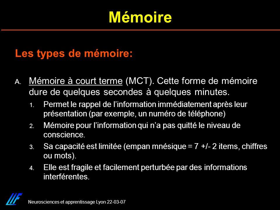 Neurosciences et apprentissage Lyon 22-03-07 Mémoire A. Mémoire à court terme (MCT). Cette forme de mémoire dure de quelques secondes à quelques minut