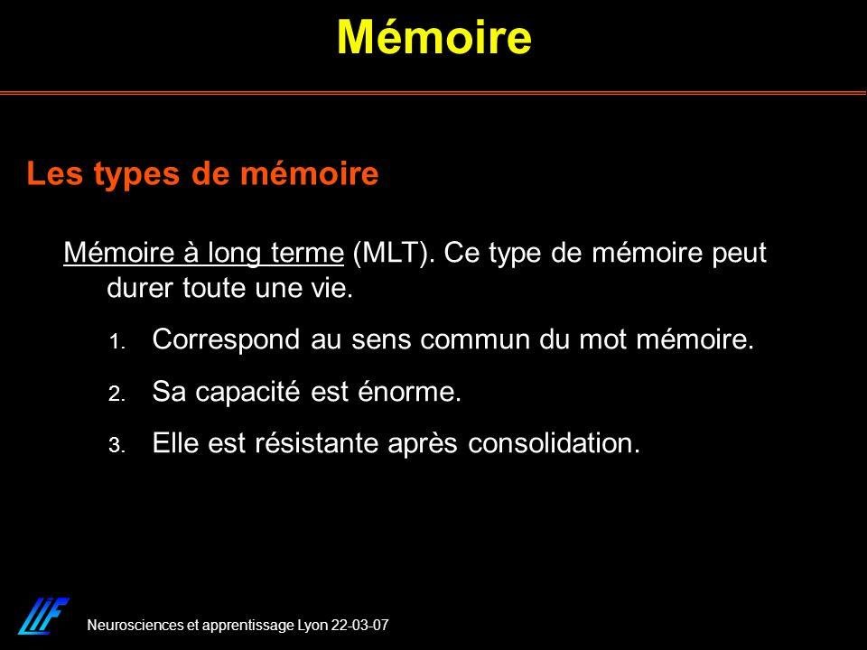 Neurosciences et apprentissage Lyon 22-03-07 Mémoire Mémoire à long terme (MLT). Ce type de mémoire peut durer toute une vie. 1. Correspond au sens co