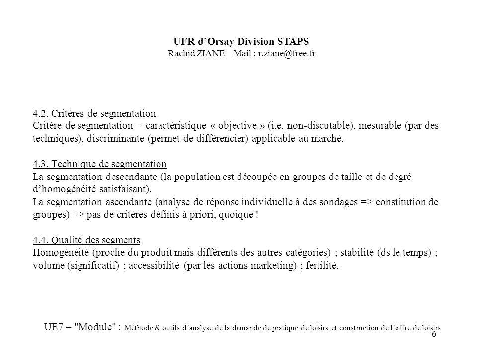 6 4.2. Critères de segmentation Critère de segmentation = caractéristique « objective » (i.e.
