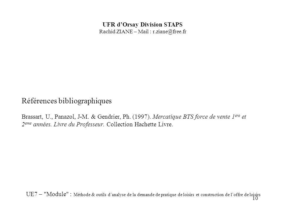 10 Références bibliographiques Brassart, U., Panazol, J-M. & Gendrier, Ph. (1997). Mercatique BTS force de vente 1 ere et 2 eme années. Livre du Profe