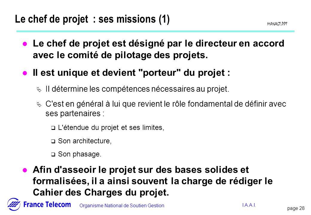 page 28 Information interne Organisme National de Soutien Gestion MANAGT.PPT I.A.A.I. Le chef de projet : ses missions (1) l Le chef de projet est dés