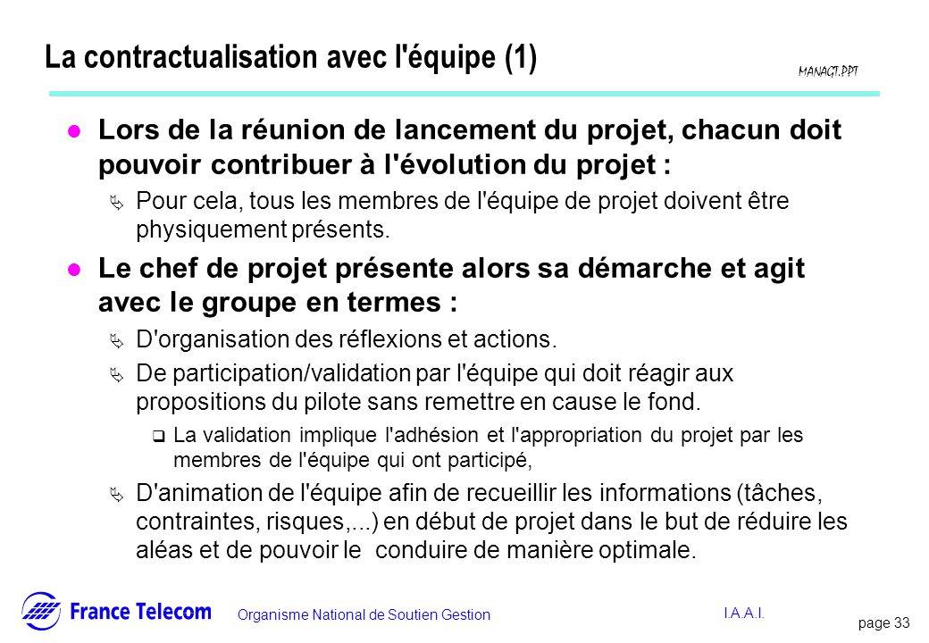 page 33 Information interne Organisme National de Soutien Gestion MANAGT.PPT I.A.A.I. La contractualisation avec l'équipe (1) l Lors de la réunion de