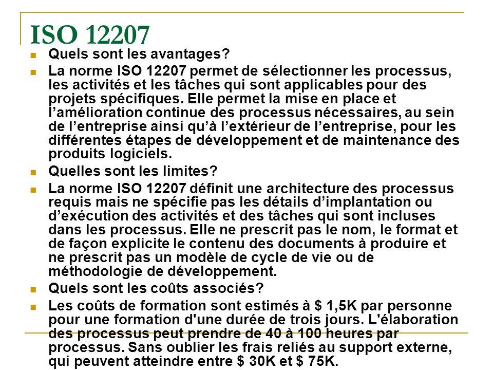 ISO 12207 Quels sont les avantages? La norme ISO 12207 permet de sélectionner les processus, les activités et les tâches qui sont applicables pour des