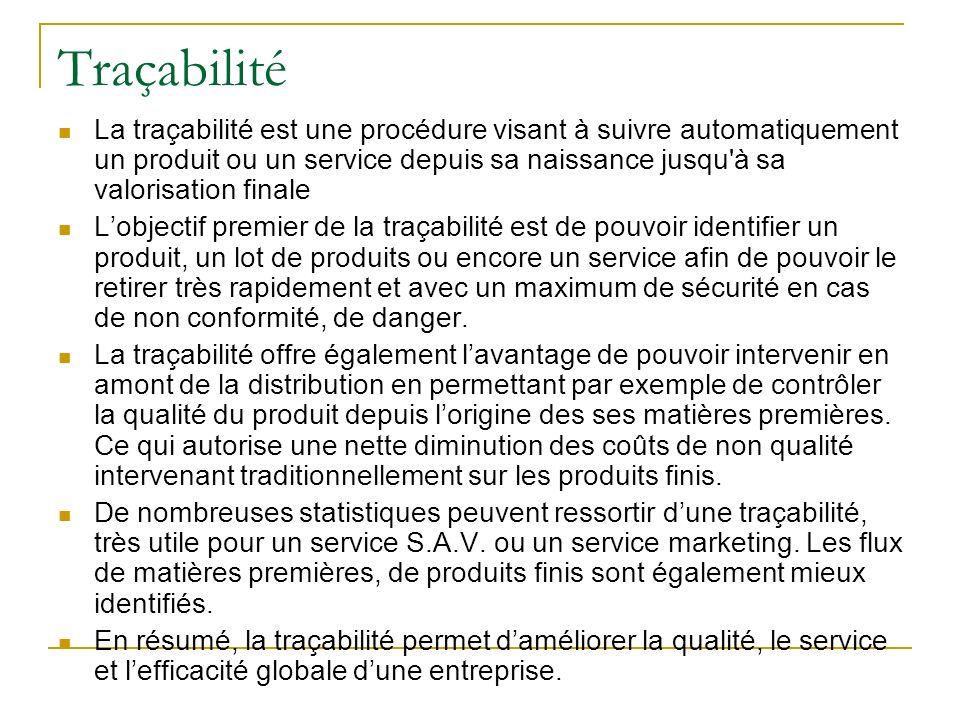 Traçabilité La traçabilité est une procédure visant à suivre automatiquement un produit ou un service depuis sa naissance jusqu'à sa valorisation fina