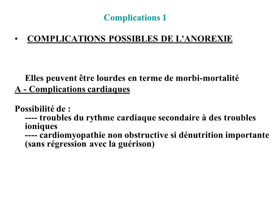 Complications 1 COMPLICATIONS POSSIBLES DE L'ANOREXIE Elles peuvent être lourdes en terme de morbi-mortalité A - Complications cardiaques Possibilité