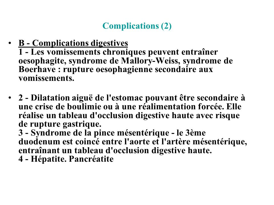 Complications (2) B - Complications digestives 1 - Les vomissements chroniques peuvent entraîner oesophagite, syndrome de Mallory-Weiss, syndrome de B