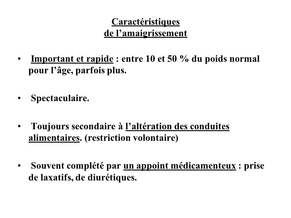 Caractéristiques de lamaigrissement Important et rapide : entre 10 et 50 % du poids normal pour lâge, parfois plus. Spectaculaire. Toujours secondaire