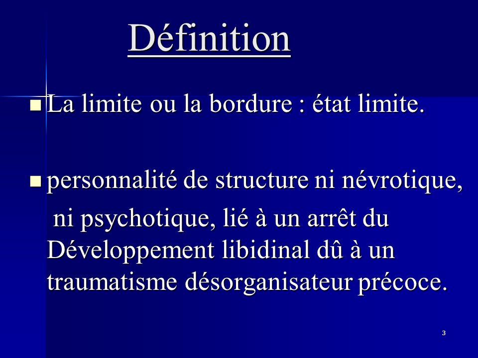 3Définition La limite ou la bordure : état limite. La limite ou la bordure : état limite. personnalité de structure ni névrotique, personnalité de str