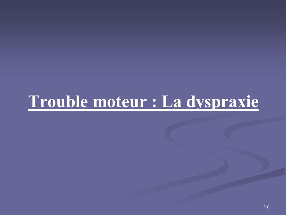 17 Trouble moteur : La dyspraxie