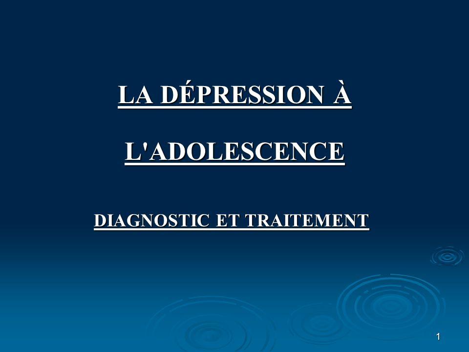 1 LA DÉPRESSION À L'ADOLESCENCE DIAGNOSTIC ET TRAITEMENT