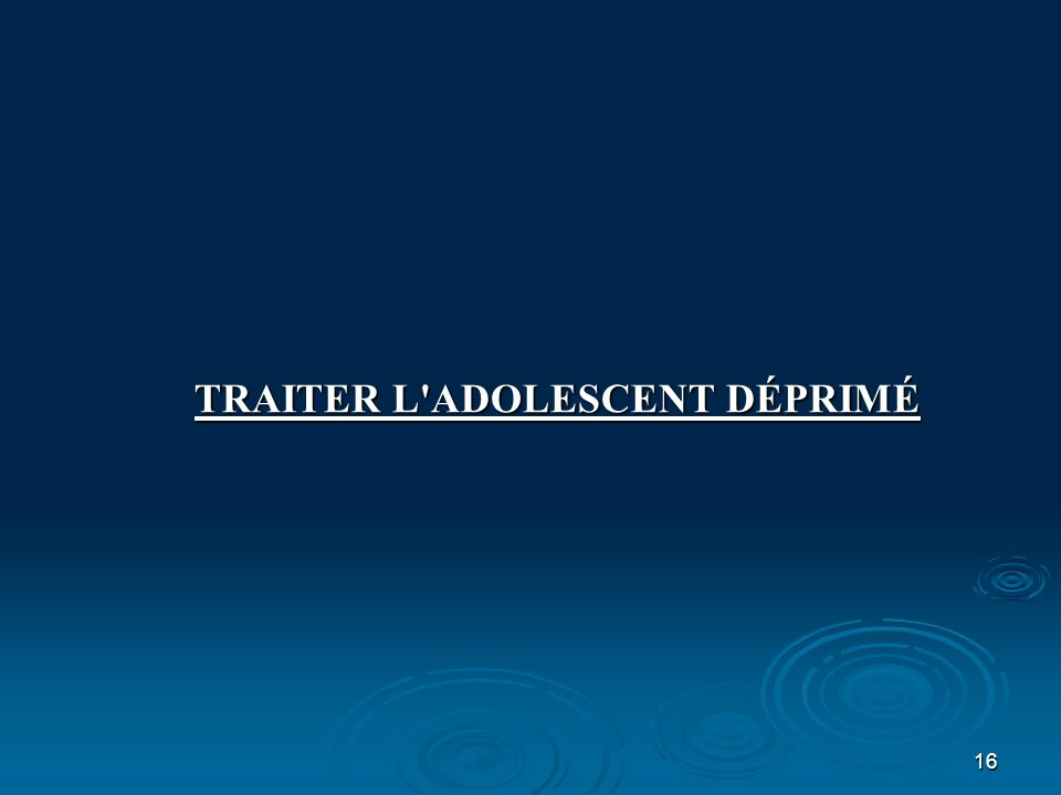 16 TRAITER L'ADOLESCENT DÉPRIMÉ