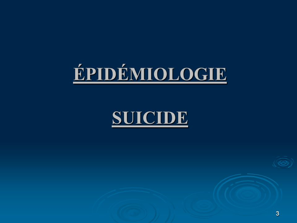 3 ÉPIDÉMIOLOGIE SUICIDE