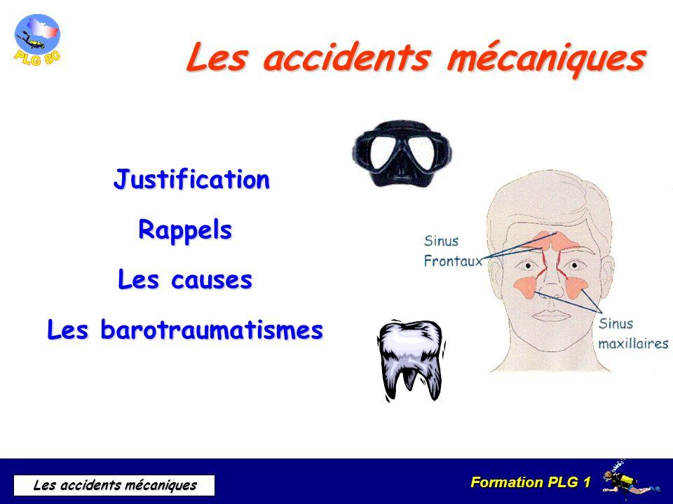 Formation PLG 1 Les accidents mécaniques Les accidents mécaniques Justification JustificationRappels Les causes Les barotraumatismes