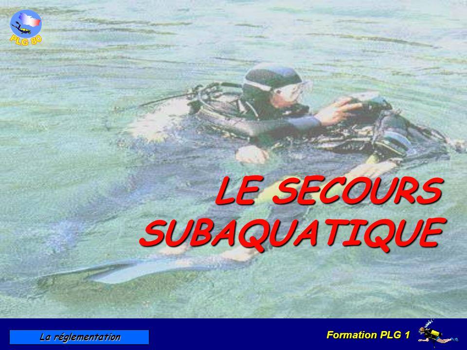 Formation PLG 1 La réglementation LE SECOURS SUBAQUATIQUE