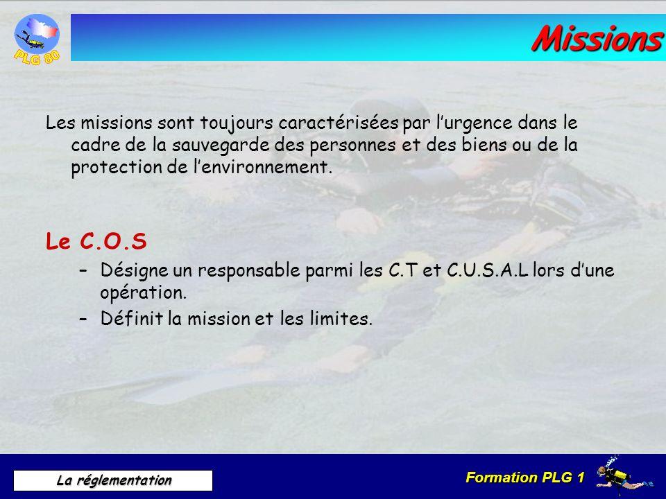 Formation PLG 1 La réglementation Missions Les missions sont toujours caractérisées par lurgence dans le cadre de la sauvegarde des personnes et des b