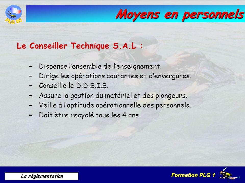 Formation PLG 1 La réglementation Moyens en personnels Le Conseiller Technique S.A.L : – Dispense lensemble de lenseignement. – Dirige les opérations