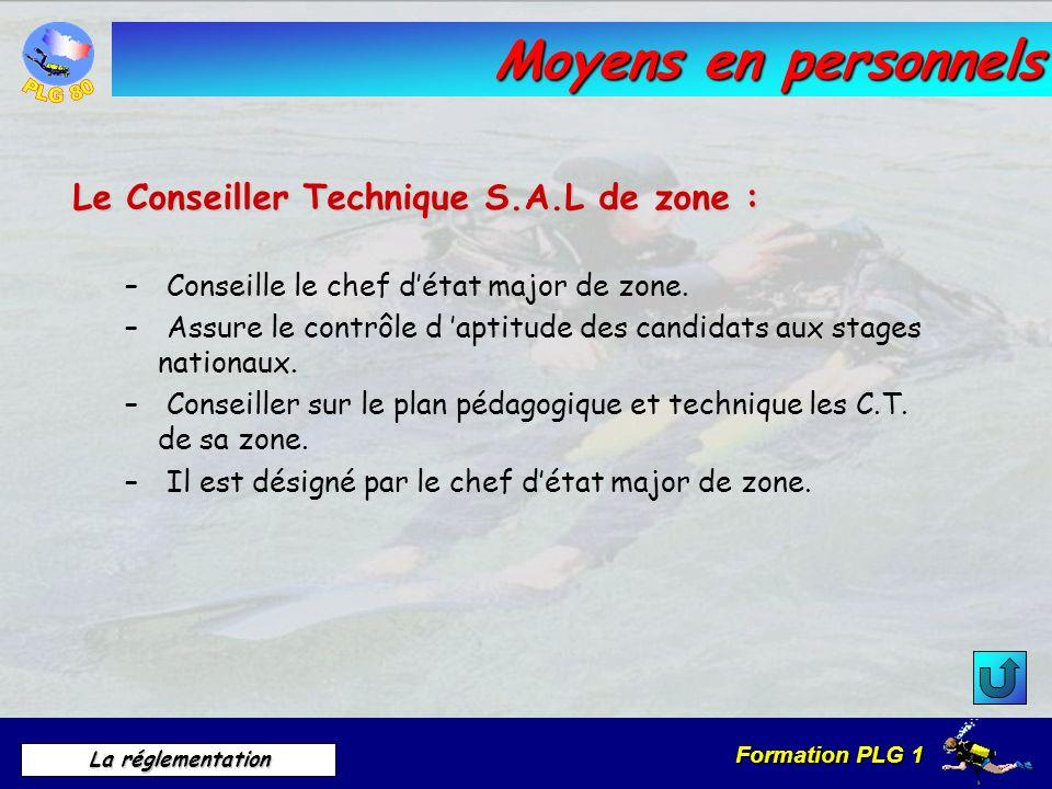 Formation PLG 1 La réglementation Moyens en personnels Le Conseiller Technique S.A.L de zone : – Conseille le chef détat major de zone. – Assure le co