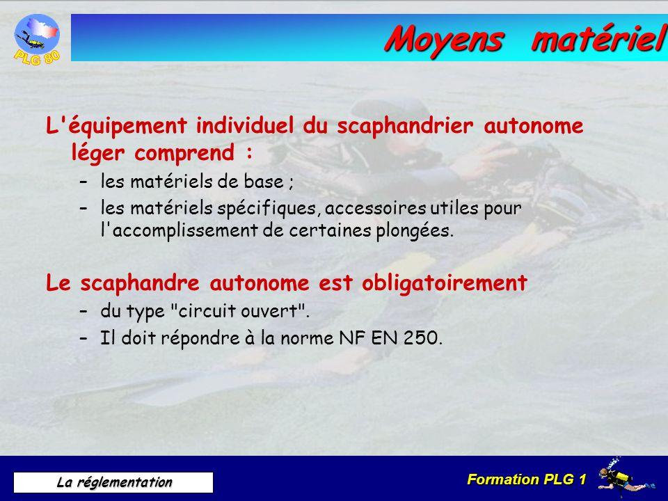 Formation PLG 1 La réglementation Moyens matériel L'équipement individuel du scaphandrier autonome léger comprend : –les matériels de base ; –les maté