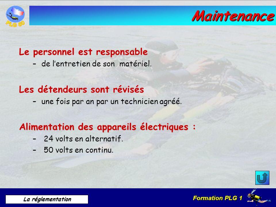 Formation PLG 1 La réglementation Maintenance Le personnel est responsable –de lentretien de son matériel. Les détendeurs sont révisés –une fois par a