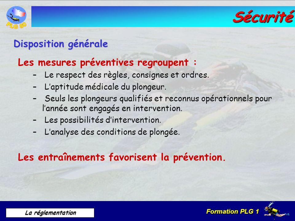 Formation PLG 1 La réglementation Sécurité Les mesures préventives regroupent : – Le respect des règles, consignes et ordres. – Laptitude médicale du