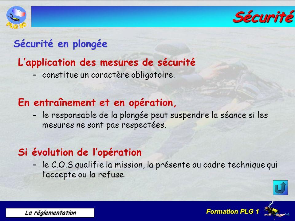 Formation PLG 1 La réglementation Sécurité Lapplication des mesures de sécurité –constitue un caractère obligatoire. En entraînement et en opération,