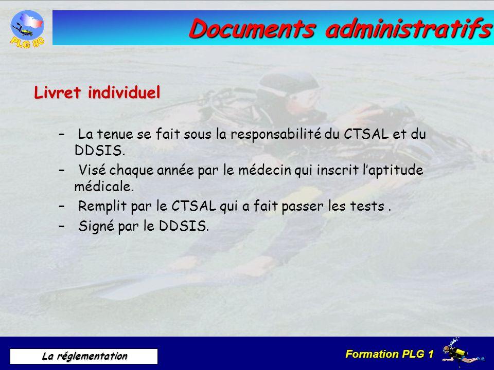 Formation PLG 1 La réglementation Documents administratifs Livret individuel – La tenue se fait sous la responsabilité du CTSAL et du DDSIS. – Visé ch