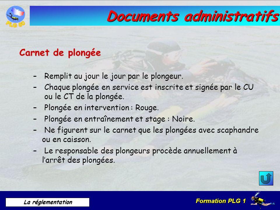 Formation PLG 1 La réglementation Documents administratifs Carnet de plongée – Remplit au jour le jour par le plongeur. – Chaque plongée en service es
