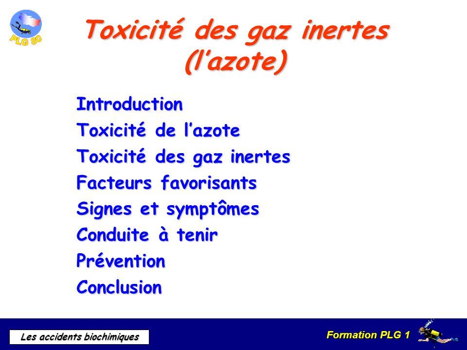 Formation PLG 1 Les accidents biochimiques Toxicité des gaz inertes (lazote) Introduction Toxicité de lazote Toxicité des gaz inertes Facteurs favoris