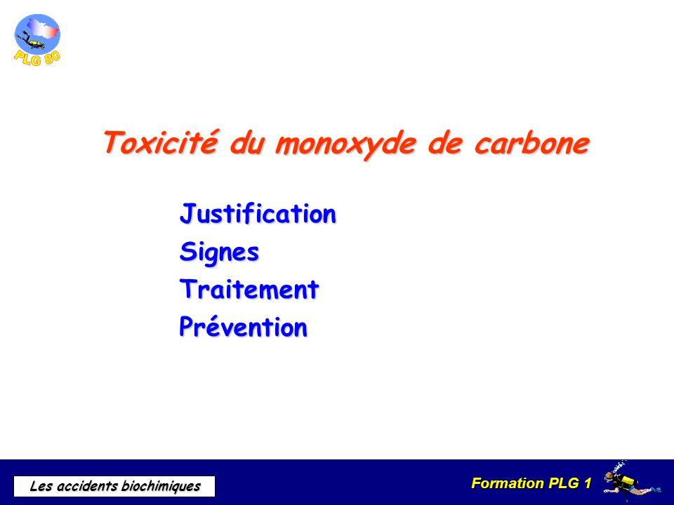 Formation PLG 1 Les accidents biochimiques Toxicité du monoxyde de carbone JustificationSignesTraitementPrévention