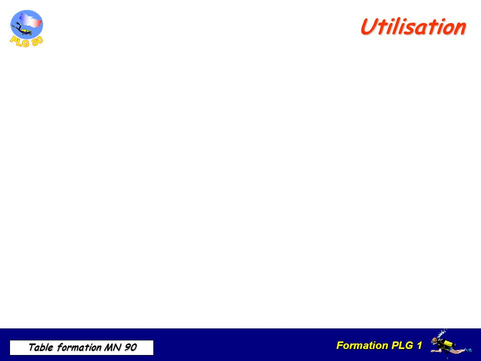 Formation PLG 1 Table formation MN 90 Utilisation
