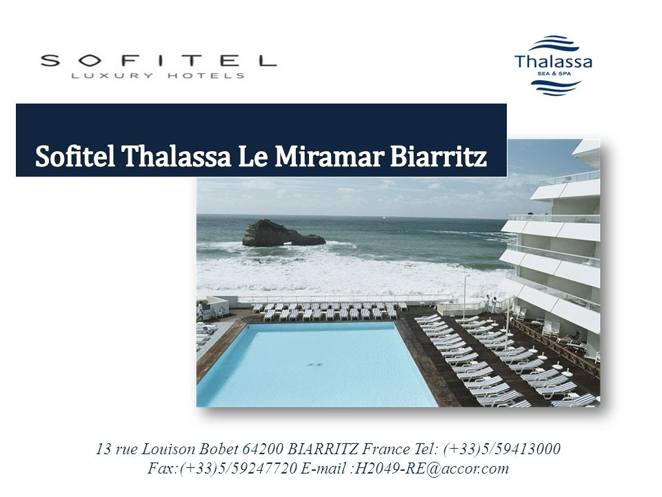 13 rue Louison Bobet 64200 BIARRITZ France Tel: (+33)5/59413000 Fax:(+33)5/59247720 E-mail :H2049-RE@accor.com