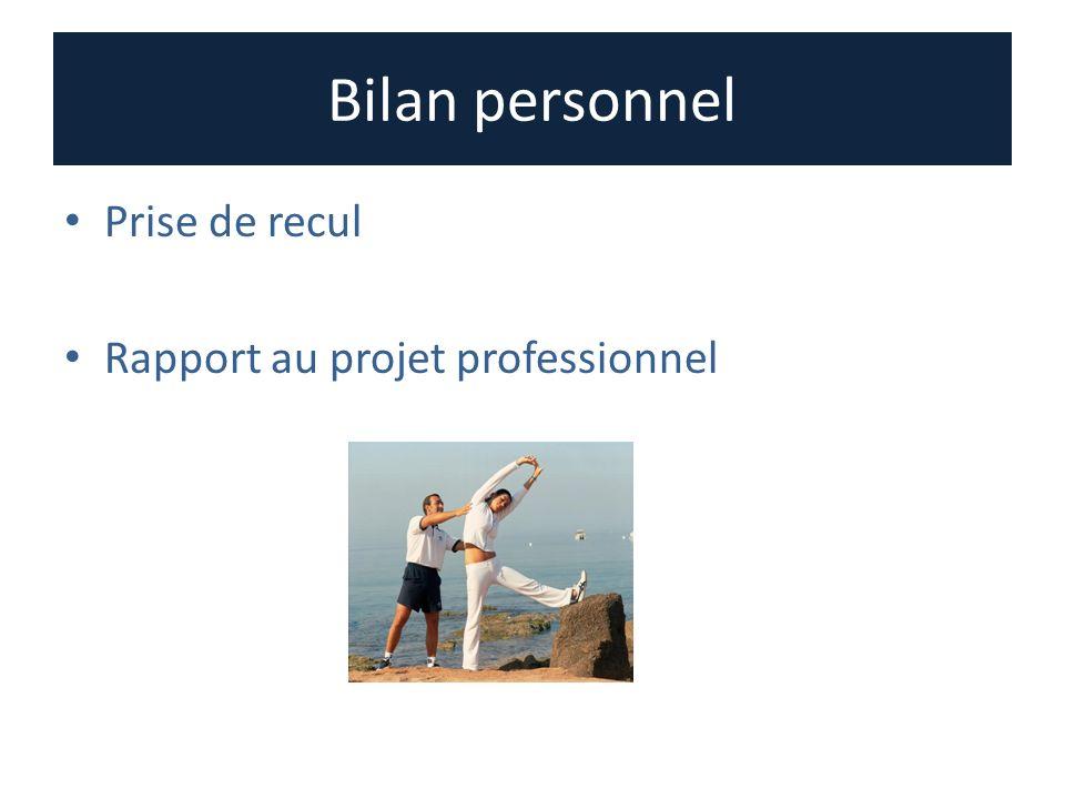 Bilan personnel Prise de recul Rapport au projet professionnel