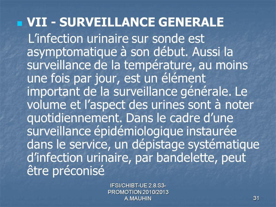 IFSI/CHIBT-UE 2.8.S3- PROMOTION 2010/2013 A.MAUHIN31 VII - SURVEILLANCE GENERALE Linfection urinaire sur sonde est asymptomatique à son début. Aussi l