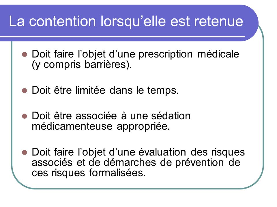 La contention lorsquelle est retenue Doit faire lobjet dune prescription médicale (y compris barrières). Doit être limitée dans le temps. Doit être as