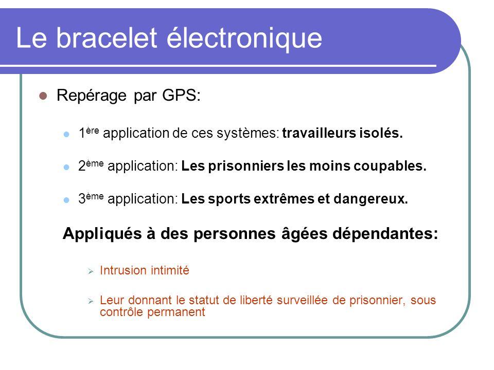 Le bracelet électronique Repérage par GPS: 1 ère application de ces systèmes: travailleurs isolés. 2 ème application: Les prisonniers les moins coupab