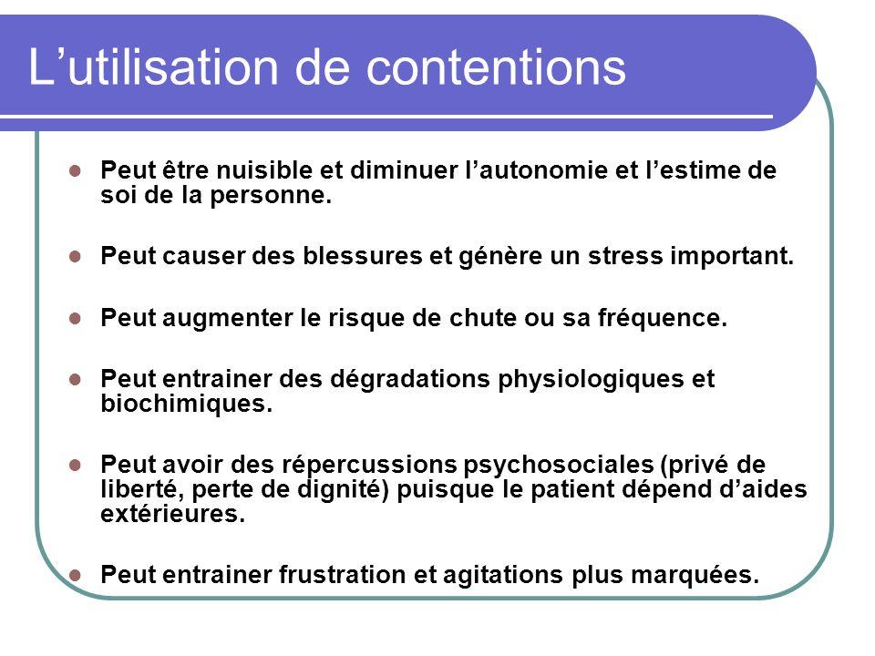 Lutilisation de contentions Peut être nuisible et diminuer lautonomie et lestime de soi de la personne. Peut causer des blessures et génère un stress