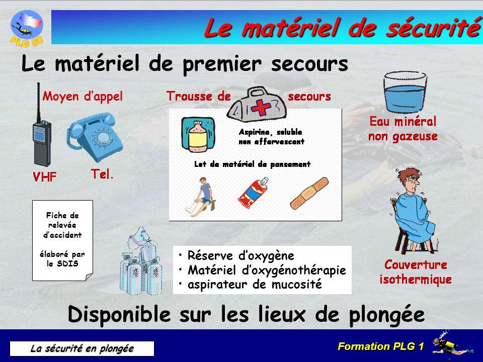 Formation PLG 1 La sécurité en plongée Le matériel de sécurité Le matériel de premier secours Moyen dappel Réserve doxygène Matériel doxygénothérapie