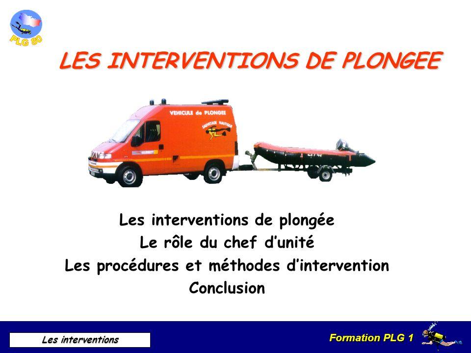 Formation PLG 1 Les interventions LES INTERVENTIONS DE PLONGEE Les interventions de plongée Le rôle du chef dunité Les procédures et méthodes dinterve