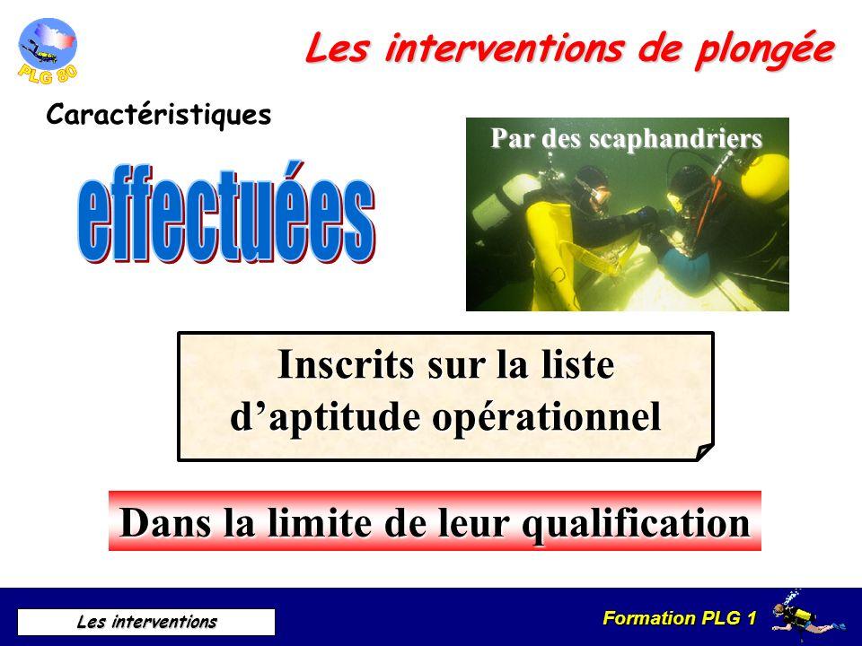 Formation PLG 1 Les interventions Les interventions de plongée Caractéristiques Inscrits sur la liste daptitude opérationnel Dans la limite de leur qu