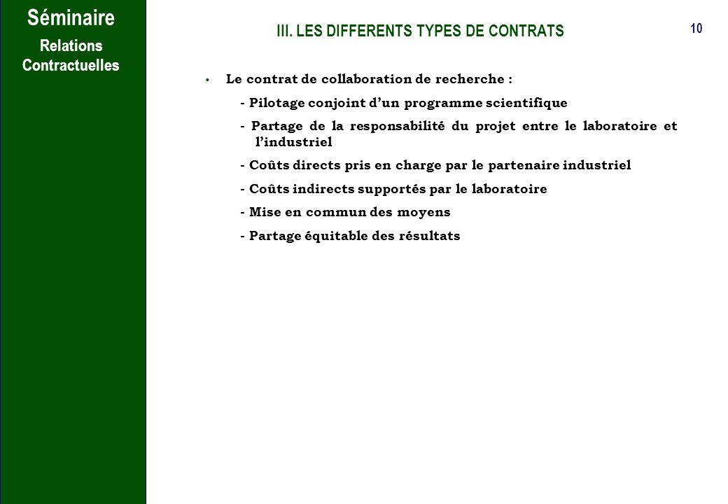 9 Séminaire Relations Contractuelles III. LES DIFFERENTS TYPES DE CONTRATS l Le contrat de maintenance : - maintenir le système à son meilleur niveau