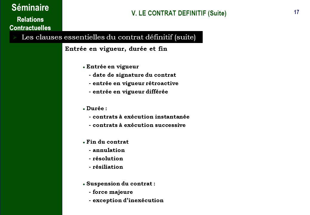 16 Séminaire Relations Contractuelles V. LE CONTRAT DEFINITIF (Suite) Les clauses essentielles du contrat définitif L objet du contrat Définition de l