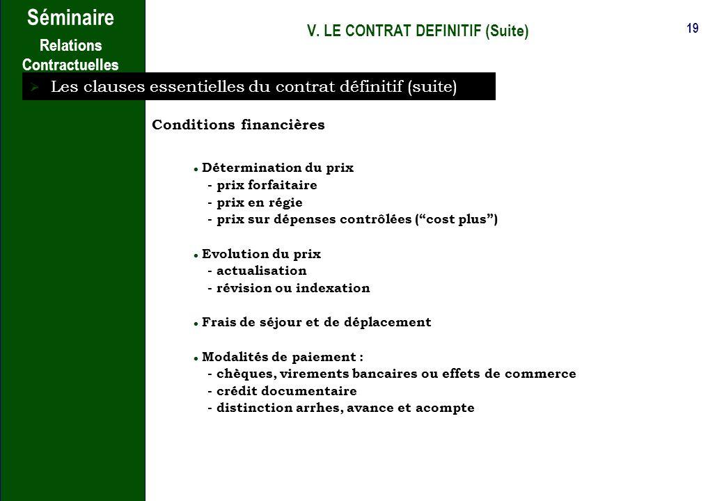 18 Séminaire Relations Contractuelles V. LE CONTRAT DEFINITIF (Suite) Les clauses essentielles du contrat définitif (suite) Délais dexécution Délais i