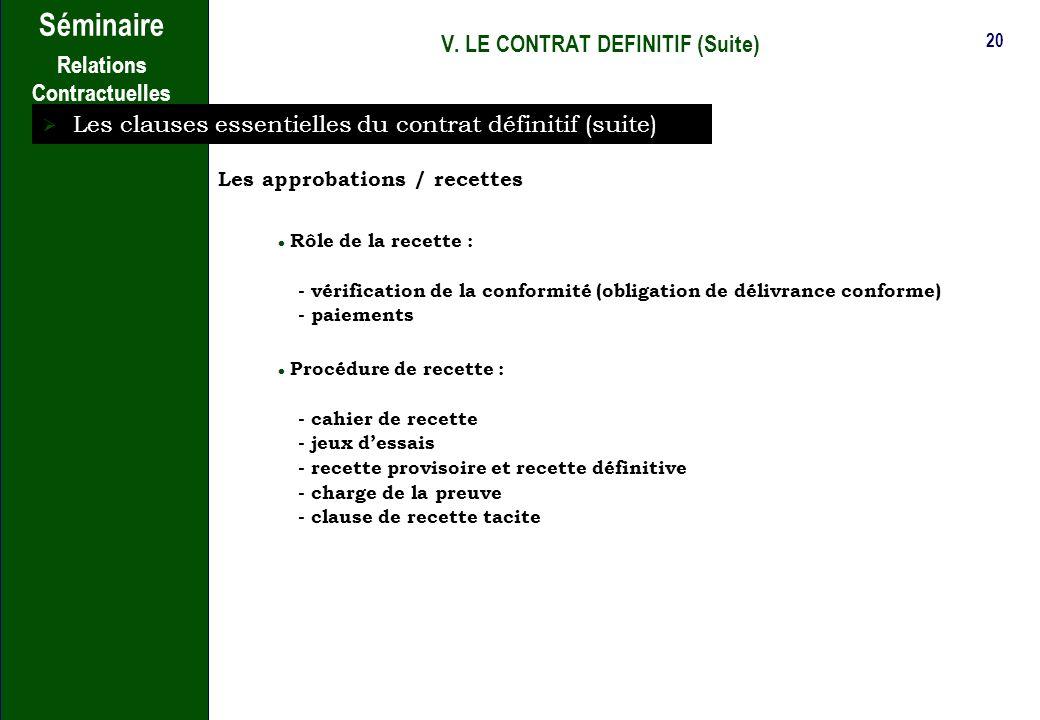 19 Séminaire Relations Contractuelles V. LE CONTRAT DEFINITIF (Suite) Les clauses essentielles du contrat définitif (suite) Conditions financières Dét