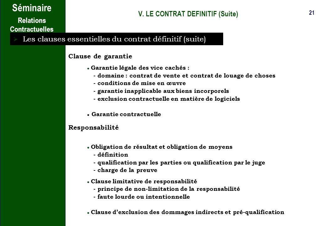 20 Séminaire Relations Contractuelles V. LE CONTRAT DEFINITIF (Suite) Les clauses essentielles du contrat définitif (suite) Les approbations / recette