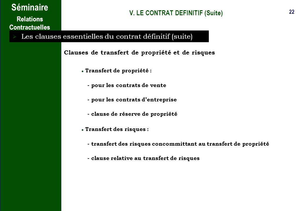 21 Séminaire Relations Contractuelles V. LE CONTRAT DEFINITIF (Suite) Les clauses essentielles du contrat définitif (suite) Clause de garantie Garanti