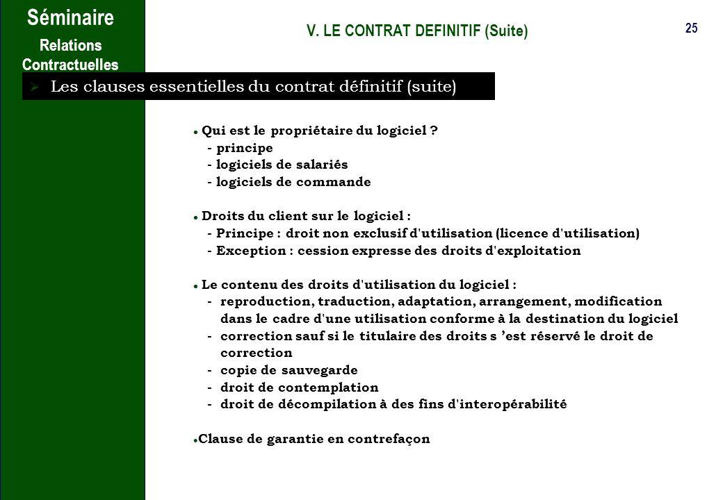 24 Séminaire Relations Contractuelles V. LE CONTRAT DEFINITIF (Suite) Les clauses essentielles du contrat définitif (suite) Propriété intellectuelle N