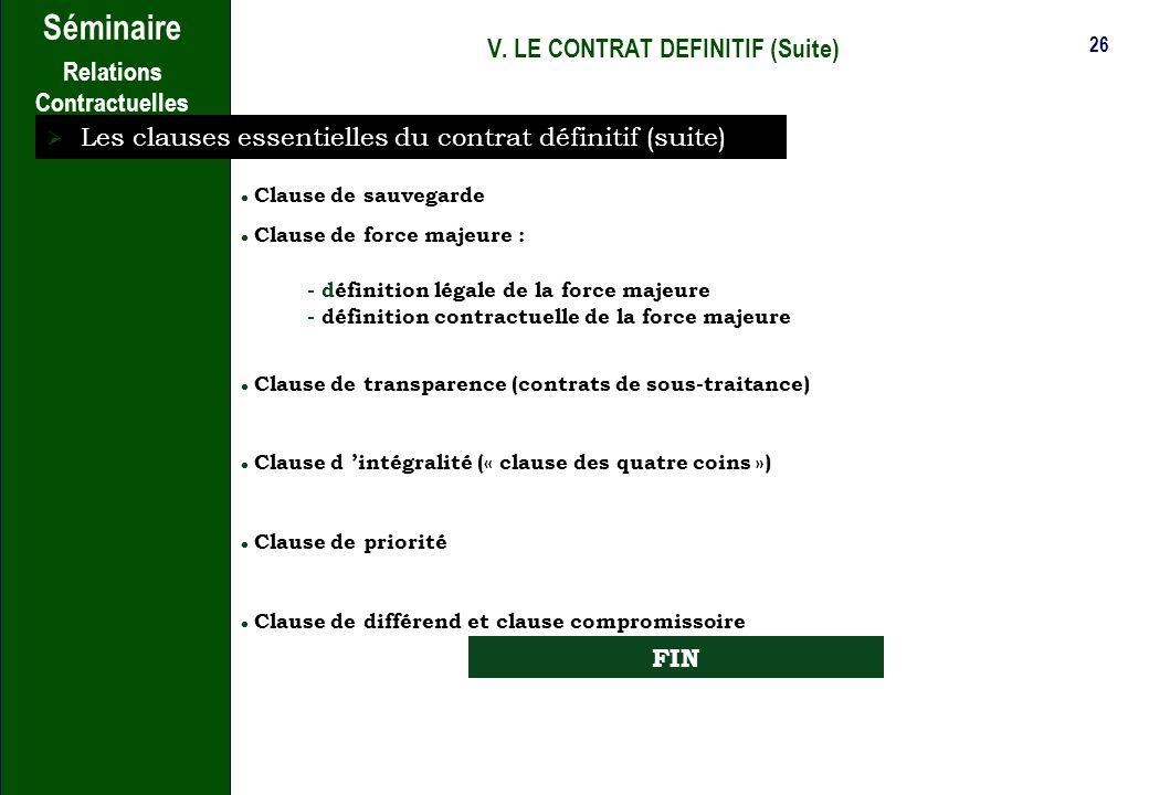 25 Séminaire Relations Contractuelles V. LE CONTRAT DEFINITIF (Suite) Les clauses essentielles du contrat définitif (suite) Qui est le propriétaire du