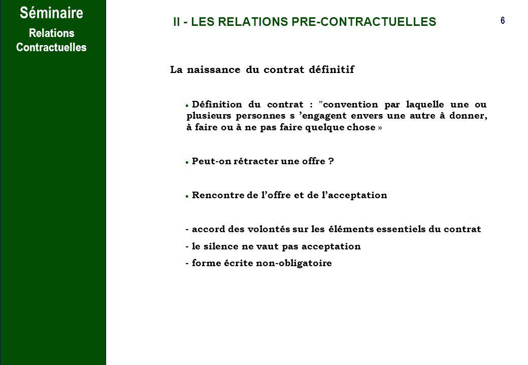 5 Séminaire Relations Contractuelles II - LES RELATIONS PRE-CONTRACTUELLES Les pourparlers l Bonne foi, honnêteté, loyauté l Responsabilité en cas de